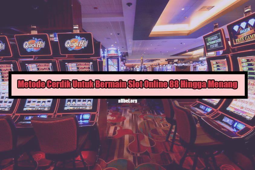 Metode Cerdik Untuk Bermain Slot Online88 Hingga Menang